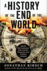 A History of the End of the World: How the Most Controversial Book in the Bible Changed the Course of Western Civilization - Jonathan Kirsch - cover
