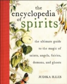 Encyclopedia of Spirits: The Ultimate Guide to the Magic of Fairies, Genies, Demons, Ghosts, Gods & Goddesses - Judika Illes - cover
