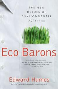 Eco Barons: The New Heroes of Environmental Activism - Edward Humes - cover
