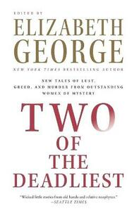 Two of the Deadliest: New Tales of Lust, Greed, and Murder from Outstanding Women of Mystery - Elizabeth George - cover