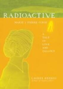Radioactive: Marie & Pierre Curie: A Tale of Love and Fallout - Lauren Redniss - cover