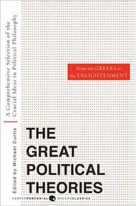 Great Political Theories, Volume 1: A Comprehensive Selection of the Crucial Ideas in Political Philosophy from the Greeks to the Enlightenment - M Curtis,Michael Curtis - cover