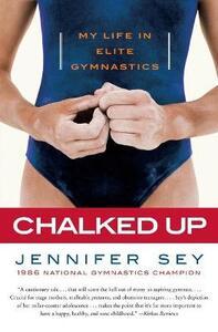 Chalked Up: My Life in Elite Gymnastics - Jennifer Sey - cover