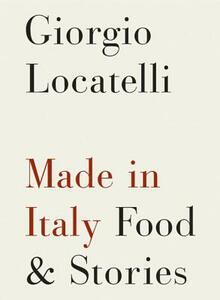 Made in Italy: Food and Stories - Giorgio Locatelli - cover