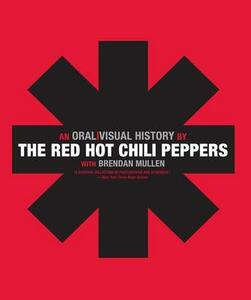 The Red Hot Chili Peppers: An Oral/Visual History - The Red Hot Chili Peppers - cover