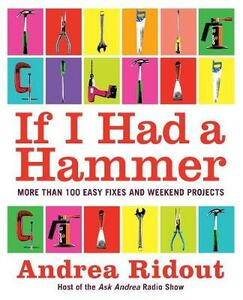 If I Had a Hammer: Over 100 Easy Fixes and Weekend Projects - Andrea Ridout - cover