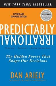 Predictably Irrational, Revised and Expanded Edition: The Hidden Forces That Shape Our Decisions - Dan Ariely - cover