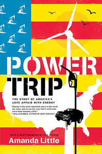 Power Trip: The Story of America's Love Affair with Energy - Amanda Little - cover