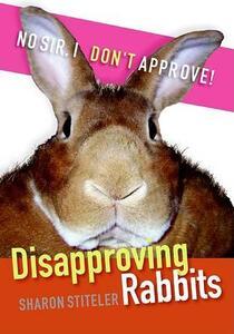 Disapproving Rabbits - Sharon Stiteler - cover