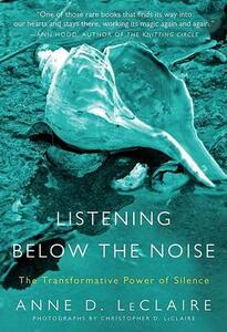 Listening Below the Noise: The Transformative Power of Silence - Anne D LeClaire - cover