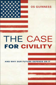The Case For Civility: And Why Our Future Depends on It - Os Guinness - cover