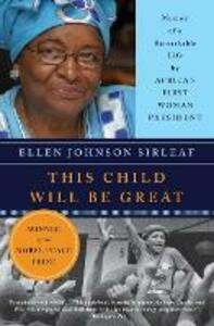 This Child Will Be Great: Memoir of a Remarkable Life by Africa's First Woman President - Ellen Johnson Sirleaf - cover
