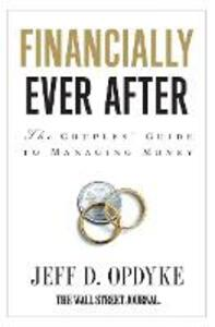 Financially Ever After: The Couples' Guide to Managing Money - Jeff D. Opdyke - cover