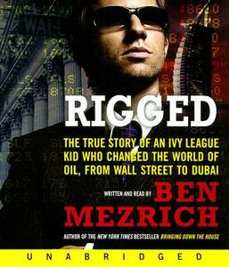 Rigged: The True Story of an Ivy League Kid Who Changed the World of Oil, from Wall Street to Dubai - Ben Mezrich - cover