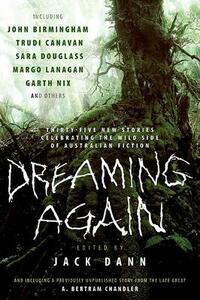 Dreaming Again: Thirty-Five New Stories Celebrating the Wild Side of Australian Fiction - Jack Dann - cover