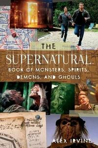The Supernatural Book of Monsters, Spirits, Demons, and Ghouls - Alex Irvine - cover