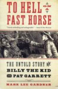 To Hell on a Fast Horse: The Untold Story of Billy the Kid and Pat Garrett - Mark Lee Gardner - cover