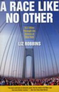 A Race Like No Other: 26.2 Miles Through the Streets of New York - Liz Robbins - cover