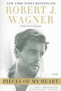 Pieces of My Heart: A Life - Robert J Wagner,Scott Eyman - cover