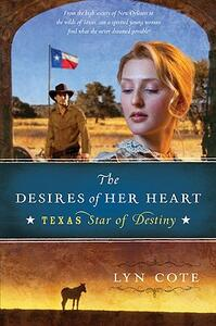 The Desires of Her Heart: Texas: Star of Destiny Book 1 - Lyn Cote - cover
