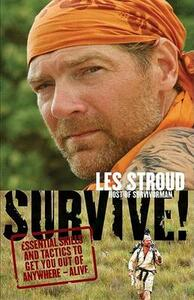 Survive!: Essential Skills and Tactics to Get You Out of Anywhere - Alive - Les Stroud - cover