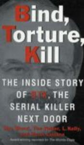 Bind, Torture, Kill: The Inside Story of BTK, the Serial Killer Next Door - Roy Wenzl,Tim Potter,Hurst Laviana - cover