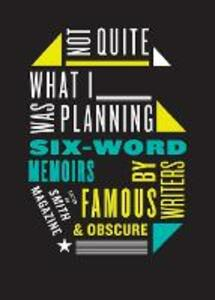 Not Quite What I Was Planning Six-Word Memoirs by Writers Famous and Obscure - Larry Smith - cover