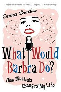 What Would Barbra Do?: How Musicals Changed My Life - Emma Brockes - cover