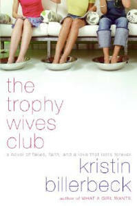 The Trophy Wives Club: A Novel of Fakes, Faith, and a Love That Lasts Forever - Kristin Billerbeck - cover