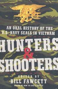 Hunters & Shooters: An Oral History of the U.S. Navy SEALs in Vietnam - Bill Fawcett - cover