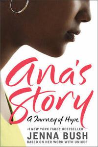 Ana's Story: A Journey of Hope - Jenna Bush Hager - cover