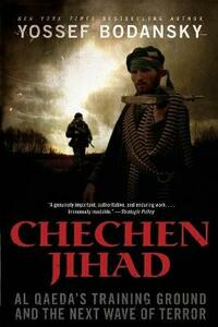 Chechen Jihad: Al Qaeda's Training Ground and the Next Wave of Terror - Yossef Bodansky - cover
