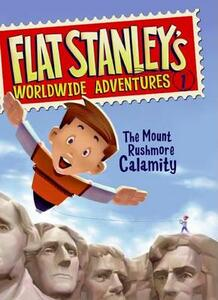 Flat Stanley's Worldwide Adventures #1: The Mount Rushmore Calamity - Jeff Brown - cover