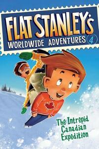 Flat Stanley's Worldwide Adventures #4: The Intrepid Canadian Expedition - Jeff Brown - cover
