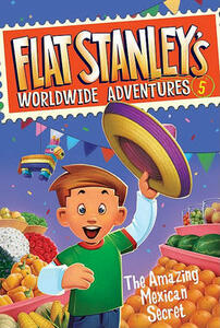 Flat Stanley's Worldwide Adventures #5: The Amazing Mexican Secret - Jeff Brown - cover