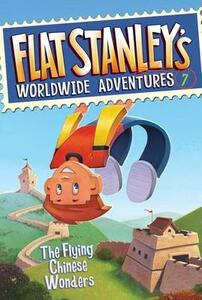 Flat Stanley's Worldwide Adventures #7: The Flying Chinese Wonders - Jeff Brown - cover