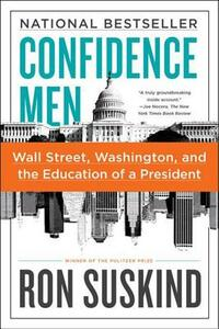 Confidence Men: Wall Street, Washington, and the Education of a President - Ron Suskind - cover