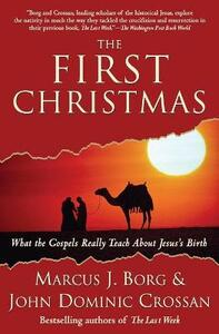 The First Christmas: What the Gospels Really Teach About Jesus's Birth - Marcus J. Borg - cover