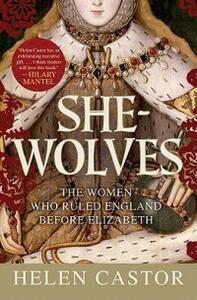 She-Wolves: The Women Who Ruled England Before Elizabeth - Helen Castor - cover