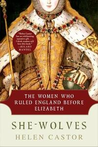 She-Wolves: The Women Who Ruled England Before Elizabeth - Helen Castor - cover