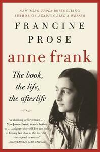Anne Frank: The Book, the Life, the Afterlife - Francine Prose - cover