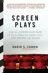 Screen Plays: How 25 Scripts Made it to a Theater Near You--for Better or Worse - David S Cohen - cover