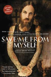 Save Me from Myself: How I Found God, Quit Korn, Kicked Drugs, and Lived to Tell My Story - Brian Welch - cover