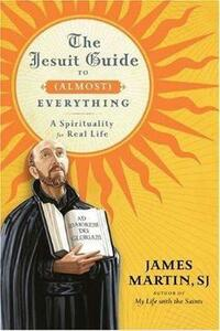 The Jesuit Guide to Almost Everything - James Martin - cover