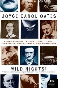 Wild Nights! Deluxe Edition: Stories About the Last Days of Poe, Dickinson, Twain, James, and Hemingway - Joyce Carol Oates - cover