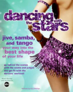 Dancing with the Stars: Jive, Samba, and Tango Your Way Into the Best Shape of Your Life - Dancing with the Stars - cover