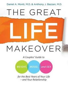 The Great Life Makeover: A Mid-Life Couples' Guide to Sex, Weight, and Mood for the Best Years of Your Life--and Your Relationship - Anthony Bazzan,Carol Coleman,Daniel Monti - cover