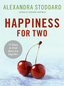 Happiness For Two: 75 Secrets for Finding More Joy Together - Alexandra Stoddard - cover