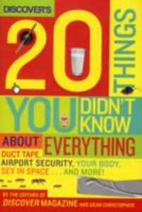 """Discover's 20 Things You Didn't Know About Everything: Duct Tape, Airport Security, Your Body, Sex in Space...and More! - Editors of """"Discover"""" Magazine - cover"""