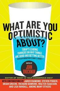 What Are You Optimistic About?: Today's Leading Thinkers on Why Things Are Good and Getting Better - John Brockman - cover